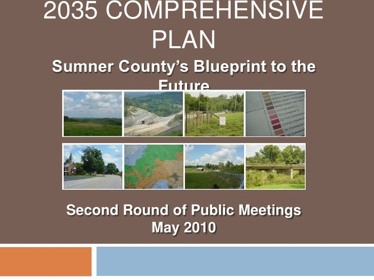 2035 Comprehensive Plan<br />Sumner County's Blueprint to the Future<br />Second Round of Public Meetings<br />May 2010<br />