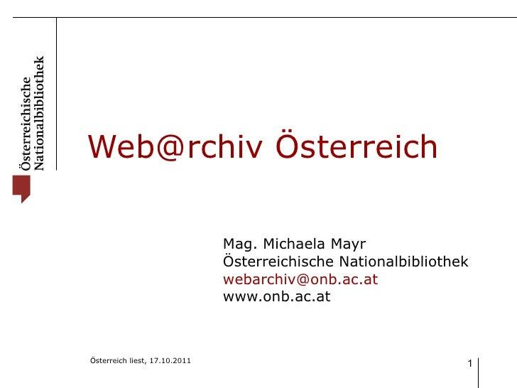 Web@rchiv Österreich Mag. Michaela Mayr Österreichische Nationalbibliothek [email_address] www.onb.ac.at