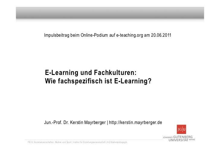 Impulsbeitrag beim Online-Podium auf e-teaching.org am 20.06.2011                 E-Learning und Fachkulturen:            ...