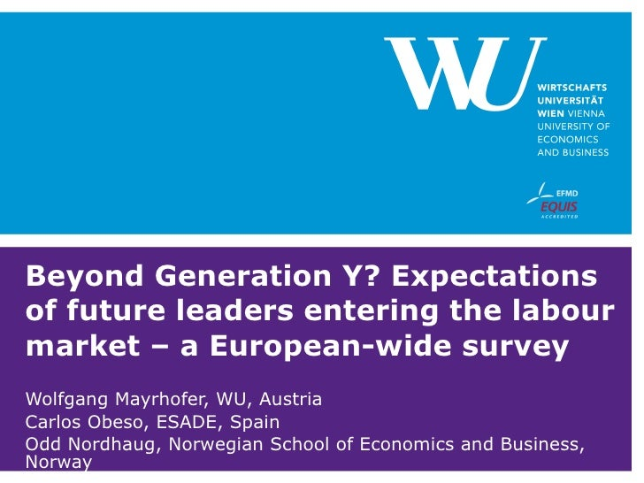 Beyond Generation Y? Expectations of future leaders entering the labour market – a European-wide survey Wolfgang Mayrhofer...