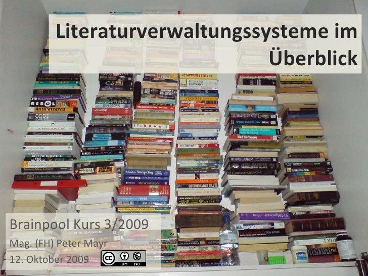Literaturverwaltungssysteme im Überblick Brainpool Kurs 3/2009 Mag. (FH) Peter Mayr 12. Oktober 2009