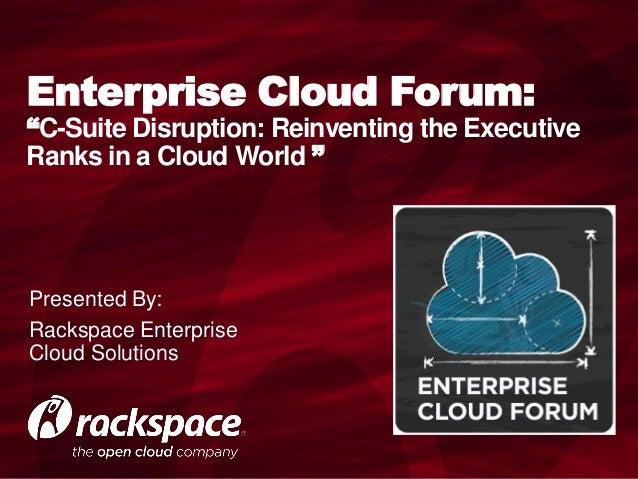 Enterprise Cloud Forum: C-Suite Disruption Reinventing the Executive Ranks in a Cloud World