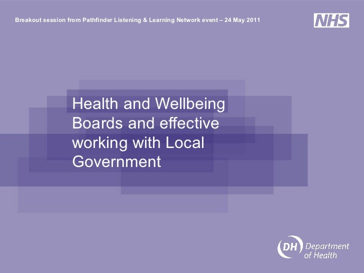 Health and Wellbeing Boards and effective working with Local Government  Breakout session from Pathfinder Listening & Lear...