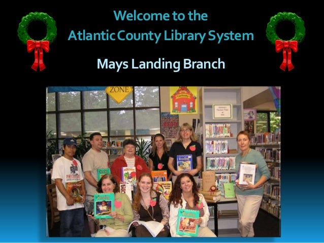 Welcometothe AtlanticCountyLibrarySystem MaysLandingBranch