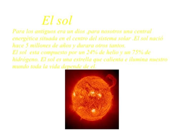 El sol Para los antiguos era un dios ,para nosotros una central energética situada en el centro del sistema solar .El sol ...