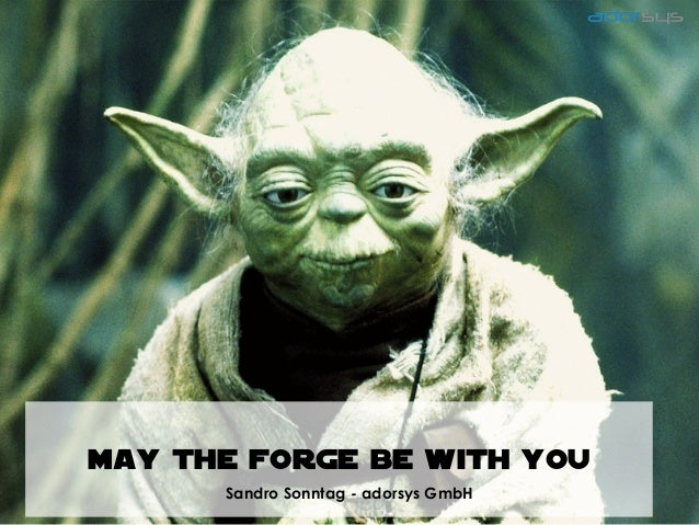 May the forge be with you Sandro Sonntag - adorsys GmbH 05/16/12