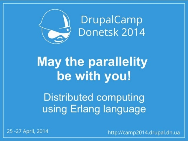 May the parallelity be with you! Distributed computing using Erlang language - Yevhen ShyshkinMay the parallelity be with you! distributed computing using erlang language