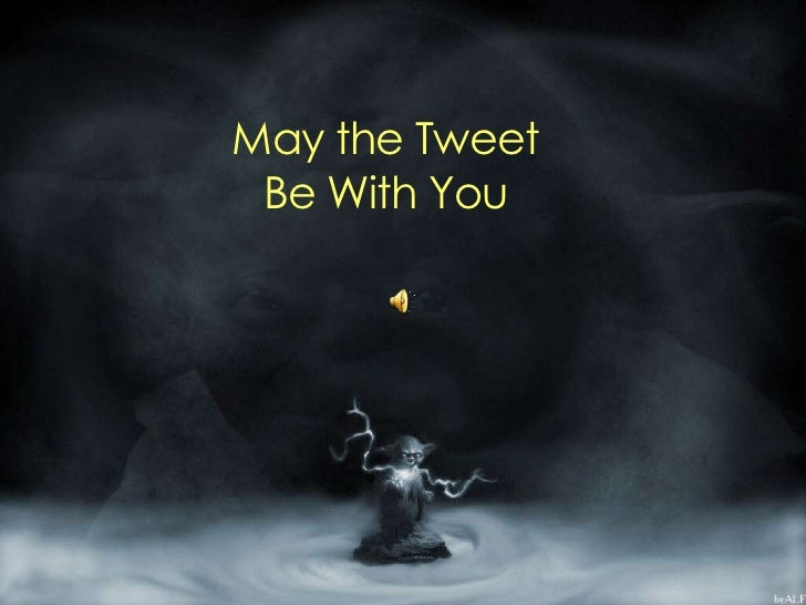 May the Tweet Be With You<br />