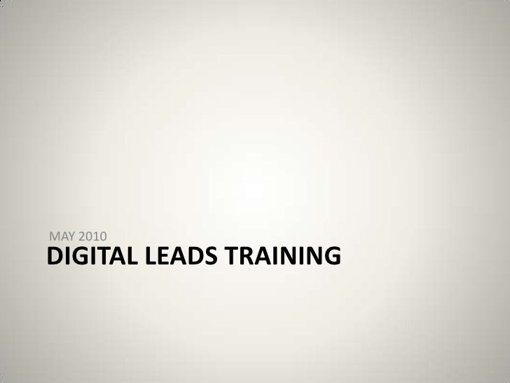 MAY 2010<br />Digital LEADS TRAINING<br />