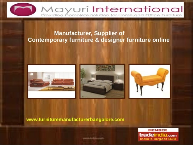 Manufacturer, Supplier ofContemporary furniture & designer furniture onlinewww.furnituremanufacturerbangalore.com