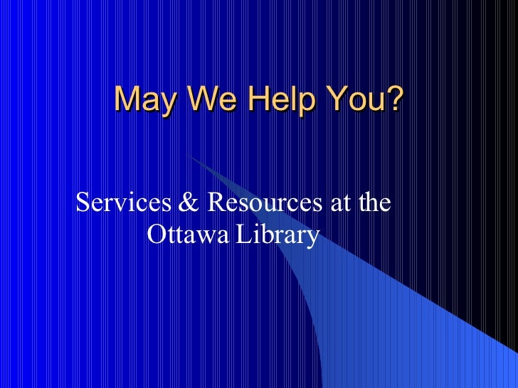 May We Help You? Services & Resources at the Ottawa Library
