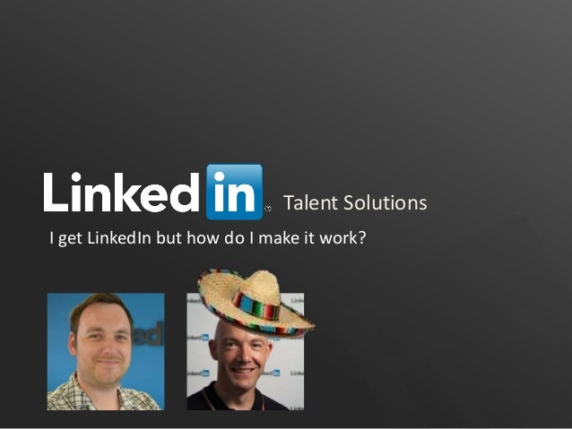 Talent Solutions I get LinkedIn but how do I make it work?