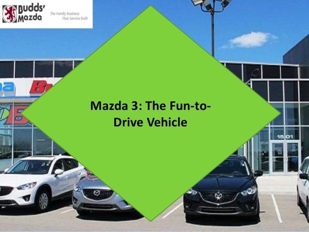 Mazda 3: The Fun-to- Drive Vehicle