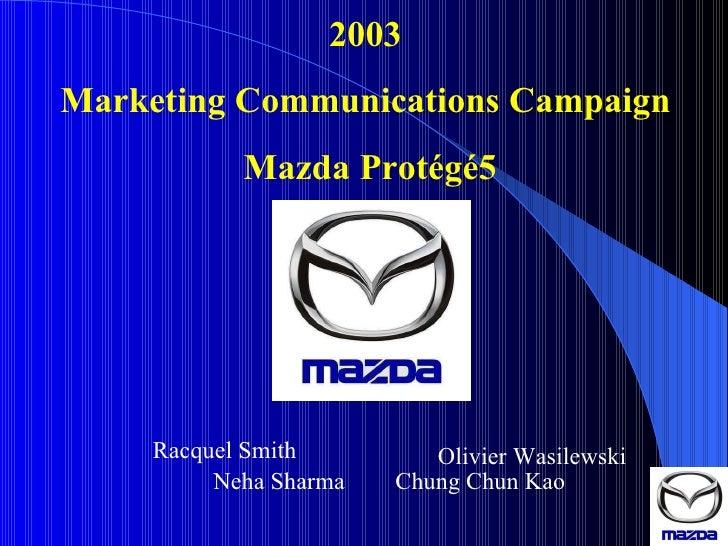 2003  Marketing Communications Campaign  Mazda Protégé5 Racquel Smith Olivier Wasilewski Chung Chun Kao Neha Sharma