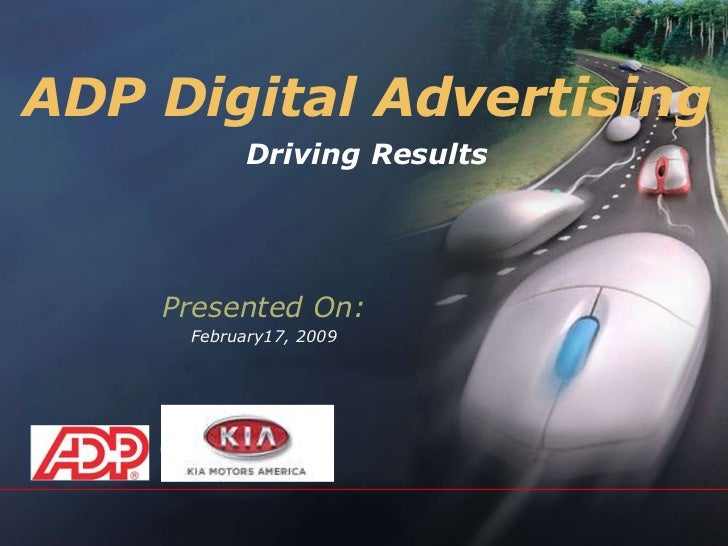ADP Digital Advertising<br />Driving Results<br />Presented On:<br />February17, 2009<br />