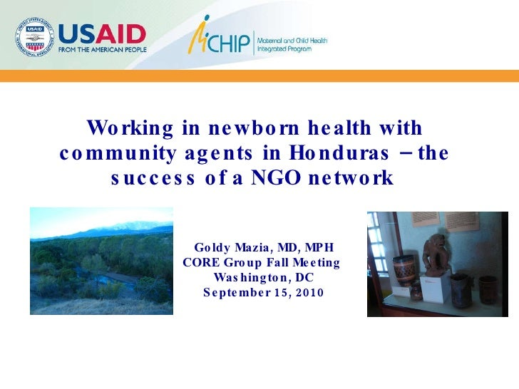 Working in newborn health with community agents in Honduras – the success of a NGO network   Goldy Mazia, MD, MPH CORE Gro...