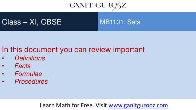 In this document you can review important • Definitions • Facts • Formulae • Procedures Class – XI, CBSE MB1101: Sets Lear...