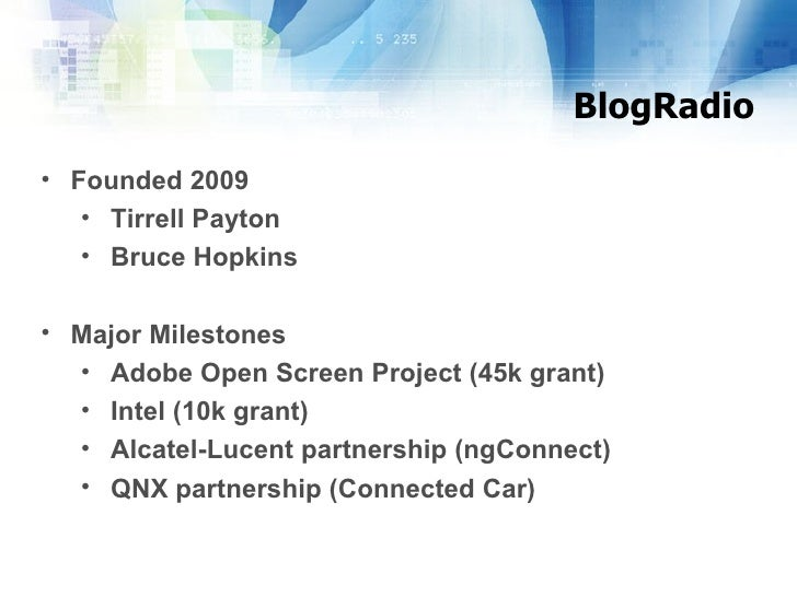 BlogRadio <ul><li>Founded 2009 </li></ul><ul><ul><li>Tirrell Payton  </li></ul></ul><ul><ul><li>Bruce Hopkins </li></ul></...