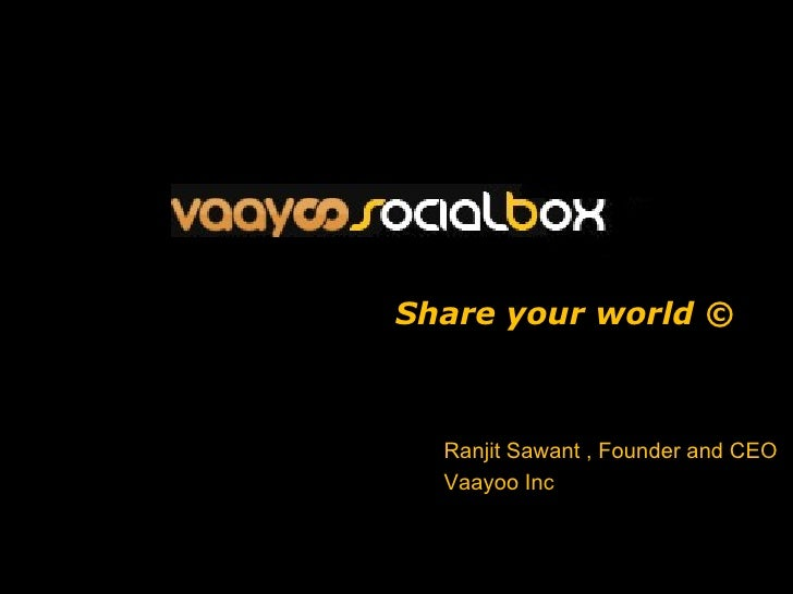 Share your world © Ranjit Sawant , Founder and CEO Vaayoo Inc