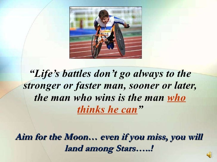 """ Life's battles don't go always to the stronger or faster man, sooner or later, the man who wins is the man  who thinks h..."