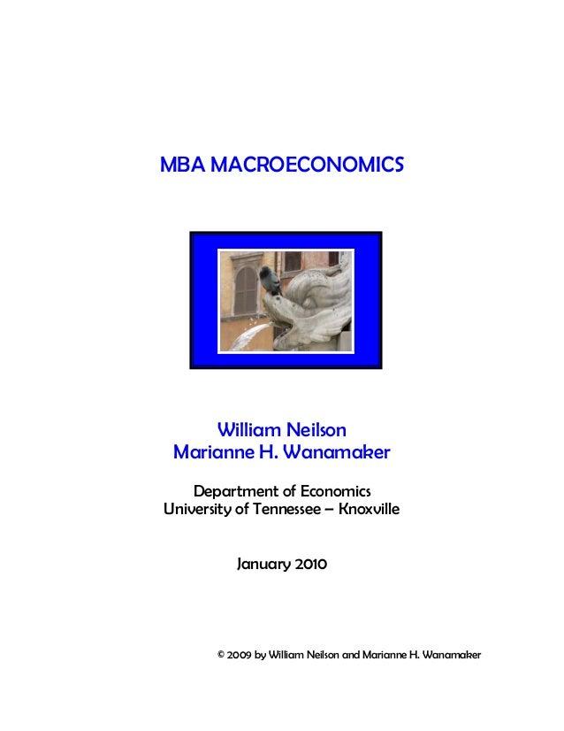 MBA MACROECONOMICS  William Neilson Marianne H. Wanamaker Department of Economics University of Tennessee – Knoxville Janu...