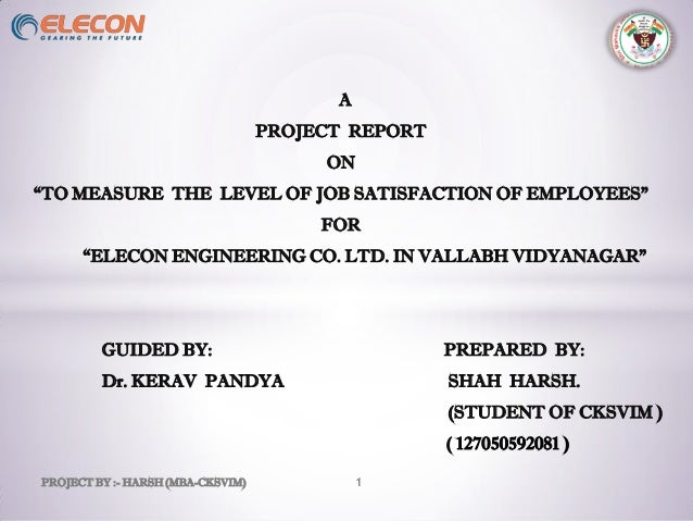 "A PROJECT REPORT ON ""TO MEASURE THE LEVEL OF JOB SATISFACTION OF EMPLOYEES"" FOR ""ELECON ENGINEERING CO. LTD. IN VALLABH VI..."