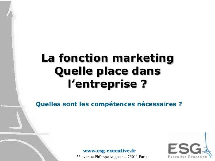 La fonction marketingQuelle place dans l'entreprise ?<br />Quelles sont les compétences nécessaires ?<br />