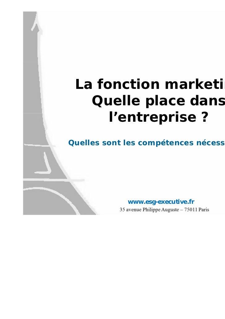 La fonction marketing   Quelle place dans      l'entreprise ?Quelles sont les compétences nécessaires ?             www.es...