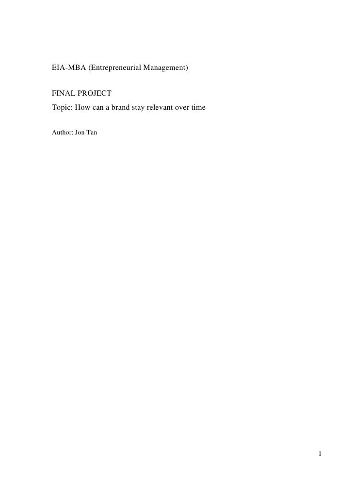 EIA-MBA (Entrepreneurial Management)FINAL PROJECTTopic: How can a brand stay relevant over timeAuthor: Jon Tan            ...