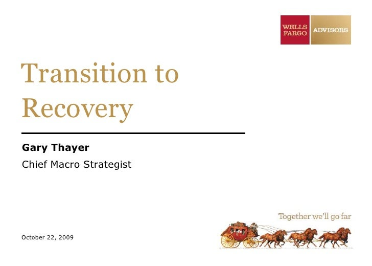 Transition to Recovery<br />Gary Thayer<br />Chief Macro Strategist<br />October 22, 2009<br />