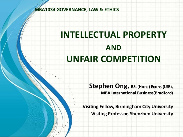 INTELLECTUAL PROPERTY AND UNFAIR COMPETITION Stephen Ong, BSc(Hons) Econs (LSE), MBA International Business(Bradford) Visi...