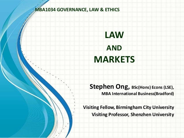 LAW AND MARKETS Stephen Ong, BSc(Hons) Econs (LSE), MBA International Business(Bradford) Visiting Fellow, Birmingham City ...
