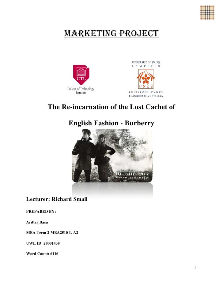 Marketing Project           The Re-incarnation of the Lost Cachet of                   English Fashion - BurberryLecturer:...