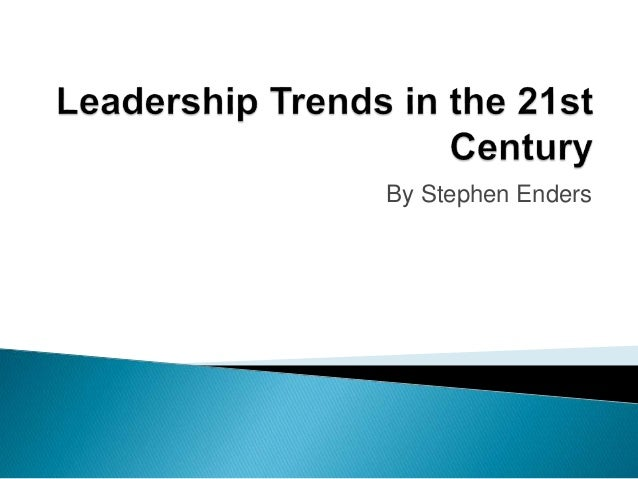 effective leadership in 21st century Twelve characteristics for effective 21st-century ministry  and support lay leaders effective postmodern pastors remember that the ancient church was a movement.