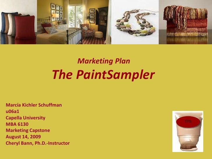 Marketing Plan<br />The PaintSampler<br />Marcía Kichler Schuffman<br />u06a1<br />Capella University<br />MBA 6130<br />M...