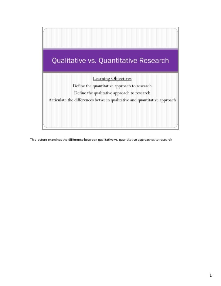 This lecture examines the difference between qualitative vs. quantitative approaches to research                          ...