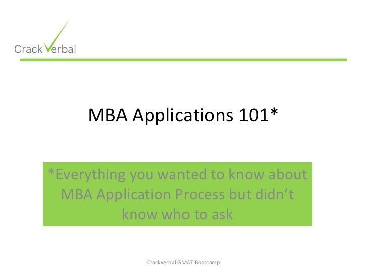 MBA Applications 101* *Everything you wanted to know about MBA Application Process but didn't know who to ask Crackverbal ...