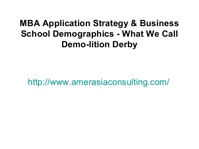 http://www.amerasiaconsulting.com/MBA Application Strategy & BusinessSchool Demographics - What We CallDemo-lition Derby