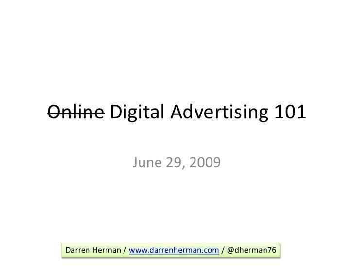Online Digital Advertising 101<br />June 29, 2009<br />Darren Herman / www.darrenherman.com / @dherman76<br />