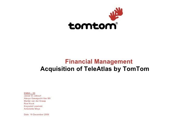 Financial Management               Acquisition of TeleAtlas by TomTom   EMBA – 09 Jassar El Jabouri Atsuyo Kawaguchi-Van M...