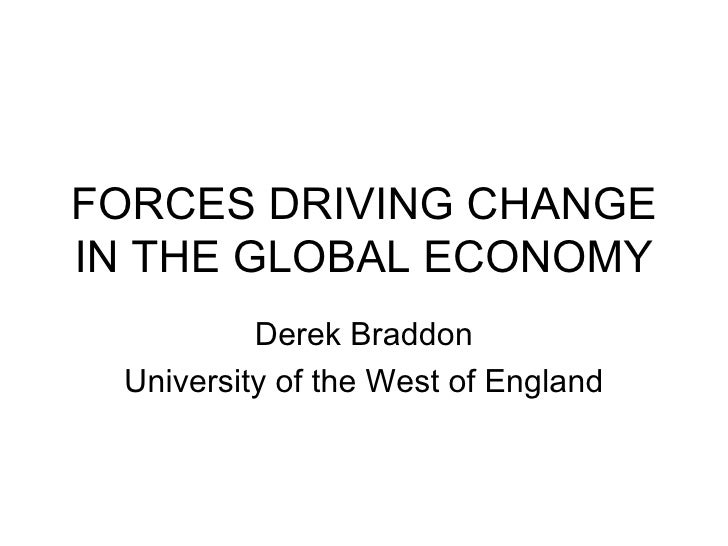FORCES DRIVING CHANGE IN THE GLOBAL ECONOMY Derek Braddon University of the West of England