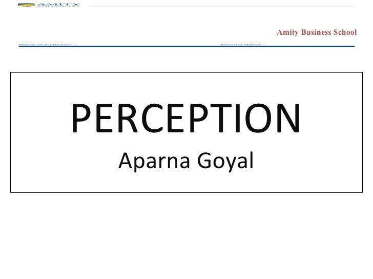 PERCEPTION Aparna Goyal