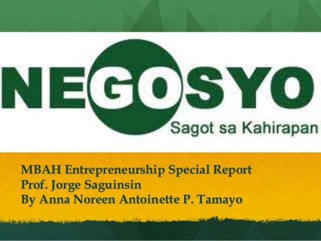 MBAH Entrepreneurship Special ReportProf. Jorge SaguinsinBy Anna Noreen Antoinette P. Tamayo