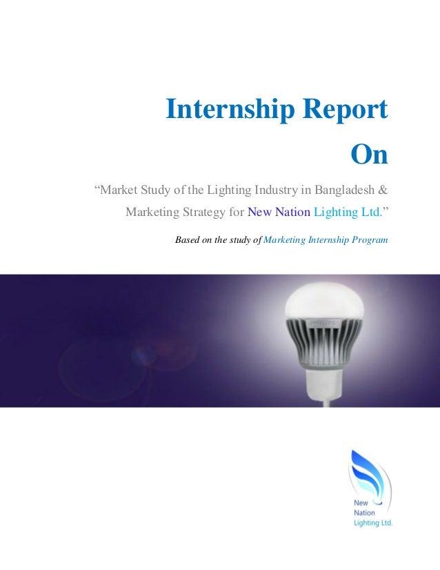 "Internship Report On ""Market Study of the Lighting Industry in Bangladesh & Marketing Strategy for New Nation Lighting Ltd..."