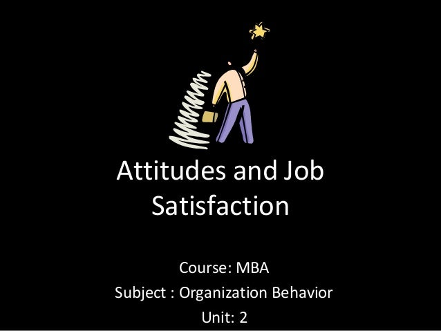 Attitudes and job satisfaction slideshare