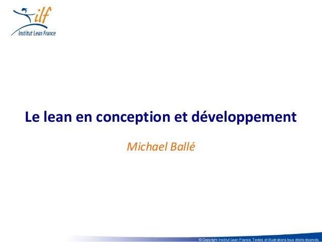 Le lean en conception et développement              Michael Ballé                              © Copyright Institut Lean F...