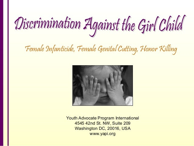 Female Infanticide, Female Genital Cutting, Honor Killing Youth Advocate Program International 4545 42nd St. NW, Suite 209...