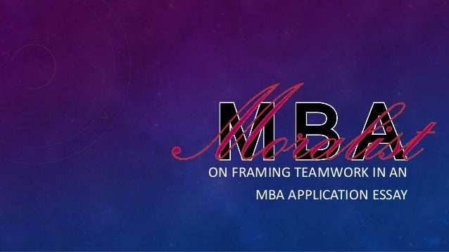 mba essay teamwork A group of individuals who are working together to achieve a common goal is known as teamwork.