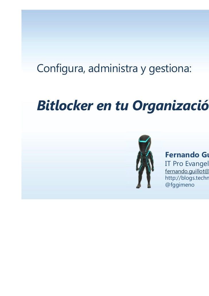 Configura, administra y gestiona:Bitlocker en tu Organización(MBAM)                           Fernando Guillot            ...