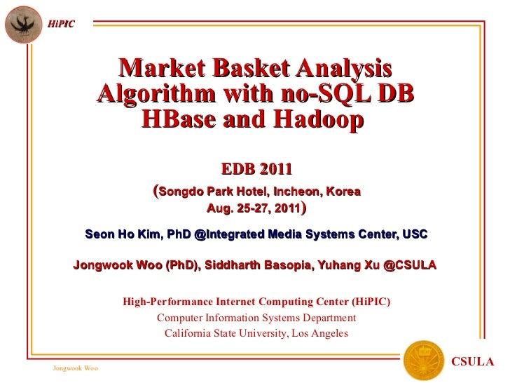 Market Basket Analysis Algorithm with no-SQL DB HBase and Hadoop   EDB 2011 ( Songdo Park Hotel, Incheon, Korea Aug. 25-27...